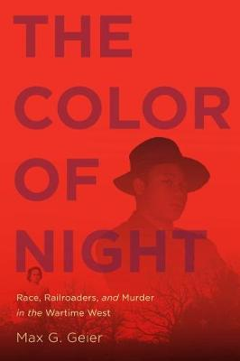 The Color of Night: Race, Railroaders, and Murder in the Wartime West (Paperback)