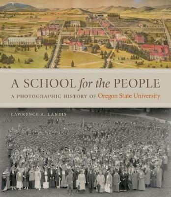 A School for the People: A Photographic History of Oregon State University (Hardback)