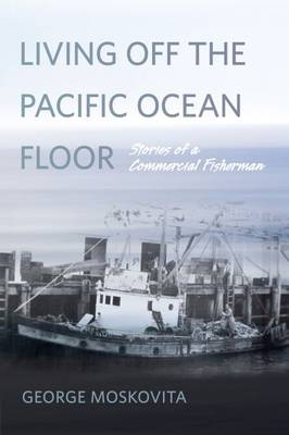 Living Off the Pacific Ocean Floor: Stories of a Commercial Fisherman (Paperback)