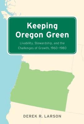 Keeping Oregon Green: Livability, Stewardship, and the Challenges of Growth, 1960-1980 (Paperback)