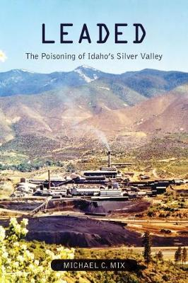 Leaded: The Poisoning of Idaho's Silver Valley (Paperback)