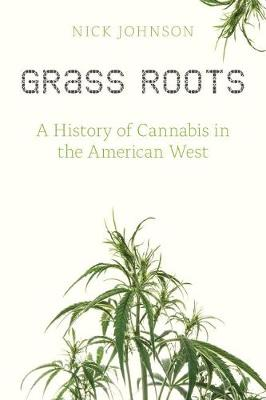 Grass Roots: A History of Cannabis in the American West (Paperback)