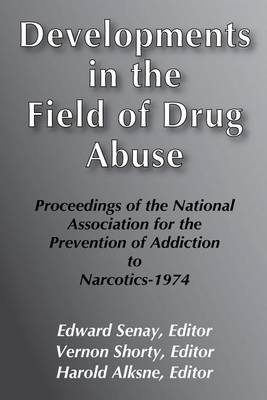 Developments in the Field of Drug Abuse: Proceedings of the National Association for the Prevention of Addiction to Narcotics-1974 (Hardback)