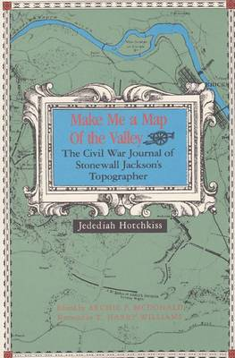 Make ME a Map of Valley: The Civil War Journal of Stonewall Jackson's Topographer (Paperback)