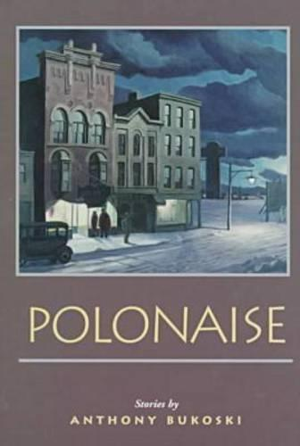 Polonaise: Stories / by Anthony Bukoski. (Hardback)