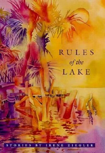 Rules of the Lake: Stories by Irene Ziegler (Hardback)