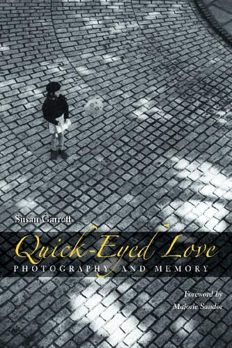 Quick-eyed Love: Photography and Memory (Hardback)