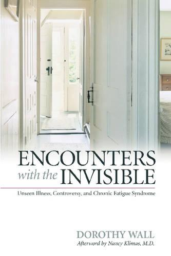 Encounters with the Invisible: Unseen Illness, Controversy, and Chronic Fatigue Syndrome (Hardback)