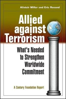 Allied Against Terrorism: What's Needed to Strengthen Worldwide Commitment - Century Foundation Report (Paperback)