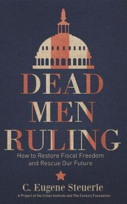 Dead Men Ruling: How to Restore Fiscal Freedom and Rescue Our Future (Paperback)