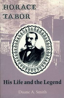 Horace Tabor: His Life and the Legend (Paperback)