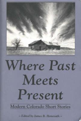 Where Past Meets Present: Modern Colorado Short Stories (Paperback)