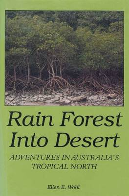 Rain Forest into Desert: Adventures in Australia's Tropical North (Hardback)