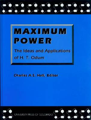Maximum Power: The Ideas and Applications of H. T. Odum (Hardback)