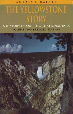 The Yellowstone Story, Volume II: A History of Our First National Park (Paperback)