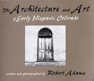 The Architecture and Art of Early Hispanic Colorado (Paperback)