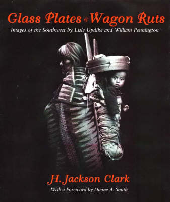 Glass Plates and Wagon Ruts: Images of the Southwest by Lisle Updike and William Pennington (Hardback)