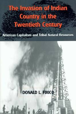The Invasion of Indian Country in the Twentieth Century: American Capitalism and Tribal Natural Resources (Paperback)