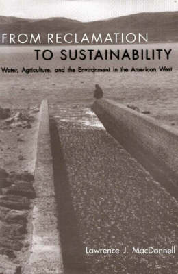 From Reclamation to Sustainability: Water, Agriculture and the Environment in the American West (Hardback)