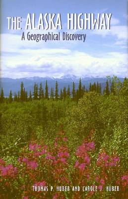 The Alaska Highway: A Geographical Discovery (Paperback)