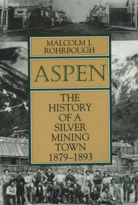 Aspen: The History of a Silver Mining Town, 1879 - 1893 (Paperback)