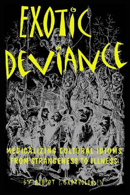 Exotic Deviance: Medicalizing Cultural Idioms from Strangeness to Illness (Hardback)