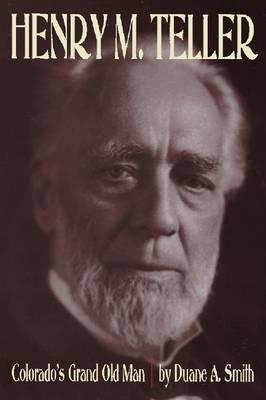 Henry M. Teller: Colorado's Grand Old Man (Hardback)