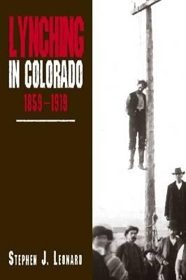 Lynching in Colorado, 1859-1919 (Hardback)