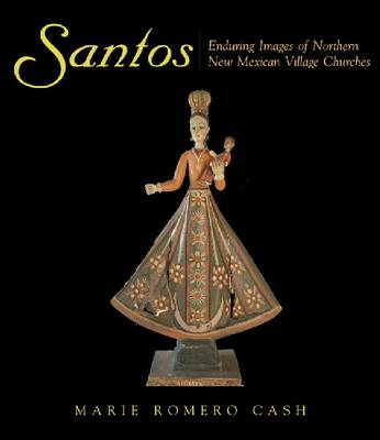 Santos: Enduring Images of Northern New Mexican Village Churches (Paperback)