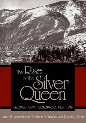 The Rise of the Silver Queen: Georgetown, Colorado, 1859-1896 (Paperback)