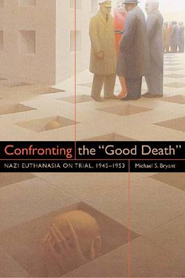 """Confronting the """"Good Death"""": Nazi Euthanasia on Trial, 1945-1953 (Hardback)"""