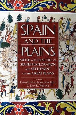 Spain and the Plains: Myths and Realities of Spanish Exploration and Settlement on the Great Plains (Paperback)