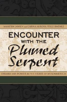 Encounter with the Plumed Serpent: Drama and Power in the Heart of Mesoamerica (Hardback)
