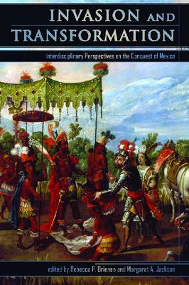 Invasion and Transformation: Interdisciplinary Perspectives on the Conquest of Mexico (Hardback)