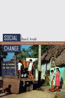 Social Change and the Evolution of Ceramic Production and Distribution in a Maya Community (Hardback)