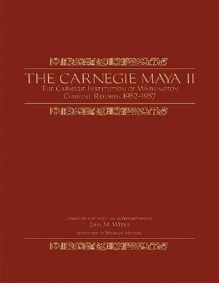 The Carnegie Maya II: Carnegie Institution of Washington <i>Current Reports</i>, 1952-1957 (Hardback)
