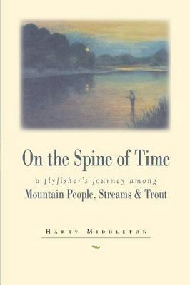On the Spine of Time: A Flyfisher's Journey Among Mountain People, Streams & Trout (Paperback)