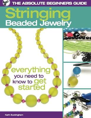 The Absolute Beginners Guide: Stringing Beaded Jewelry: The Absolute Beginners Guide (Paperback)