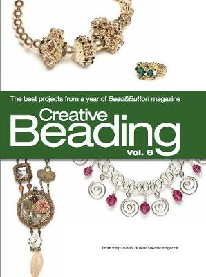 Creative Beading Vol. 6: The Best Projects from a Year of Bead&Button Magazine - Creative Beading (Hardback)