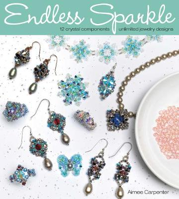 Endless Sparkle: 12 Crystal Components   Unlimited Jewelry Designs (Paperback)
