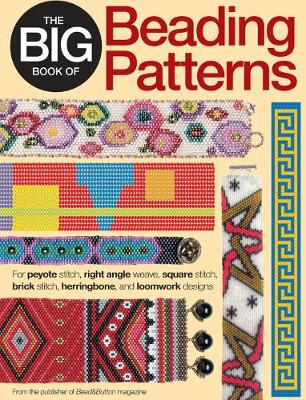 The Big Book of Beading Patterns: For Peyote Stitch, Square Stitch, Brick Stitch, and Loomwork Designs (Paperback)
