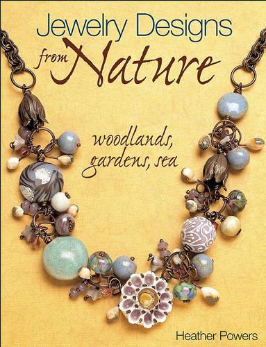 Jewelry Designs from Nature: Woodlands, Gardens, Sea: Art Bead Jewelry Designs Inspired by Nature (Paperback)