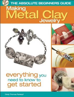 Absolute Beginners Guide: Making Metal Clay Jewelry (Paperback)