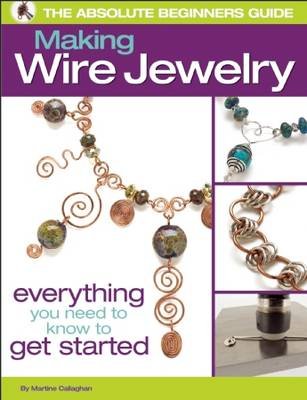The Absolute Beginners Guide: Making Wire Jewelry: Making Wire Jewelry - Absolute Beginners Guide (Paperback)