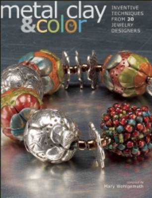 Metal Clay and Color: Inventive Techniques from 20 Jewelry Designers (Paperback)