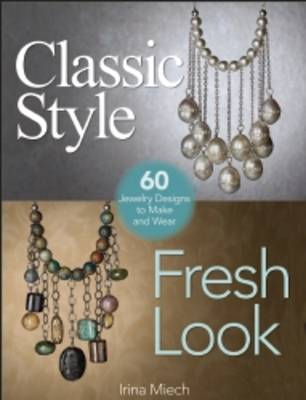 Classic Style Fresh Look: Sixty Jewelry Designs to Make and Wear (Paperback)