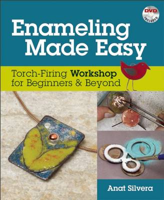 Enameling Made Easy: Torch-Firing Workshop for Beginners & Beyond (Spiral bound)