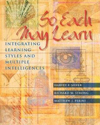 So Each May Learn: Integrating Learning Styles and Multiple Intelligences (Paperback)