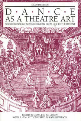Dance as a Theatre Art: Source Readings in Dance History from 1581 to the Present (Paperback)