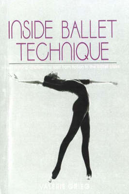 Inside Ballet Technique: Separating Anatomical Fact from Fiction in the Ballet Class (Paperback)